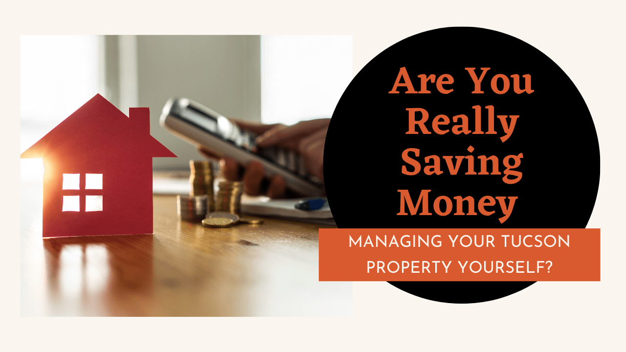 Are You Really Saving Money Managing Your Tucson Property Yourself?
