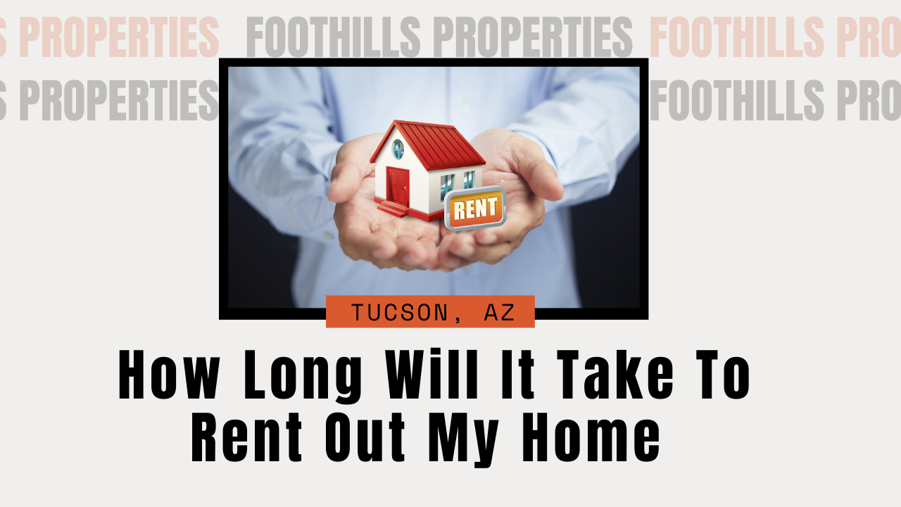 How Long Will It Take To Rent Out My Home in Tucson
